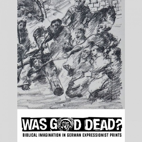 Was God Dead? Biblical Imagination in German Expressionist Prints